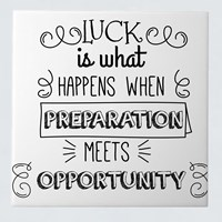 Luck Is What Happens When Preparation Meets Opportunity 2