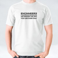 Engineers We Design the Shit