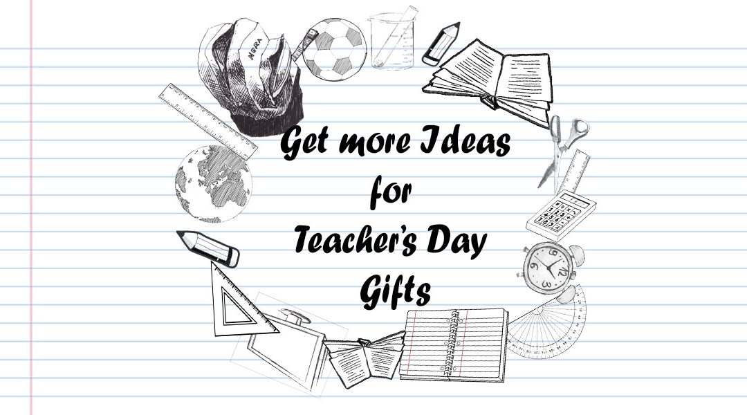 The Best Teachers' Gifts that your Teacher really wants to Receive