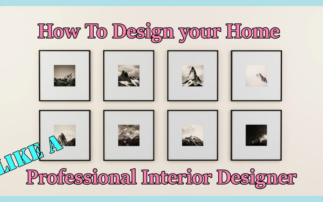 How to design your home like a Professional Interior Designer