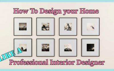How to design your home like a Professional Interior Designer