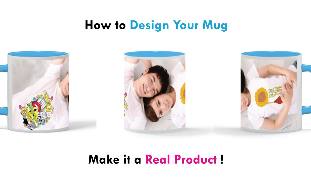 How to Design Your Mug and Make It A Real Product?
