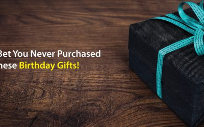 I Bet You Never Purchased These Birthday Gifts!
