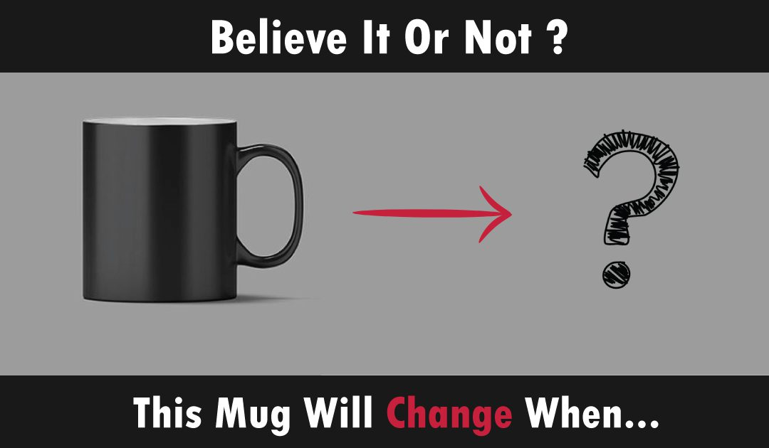 Believe It Or Not? This Mug Will Change When…