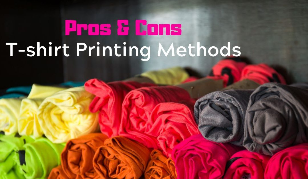 Make Your Own Choice: Pros and Cons of Different T-shirt Printing Methods