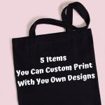 5 Items You Can Custom Print with Your Own Designs