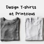 Design T-shirts at Printcious, Your Local Online Gift Shop